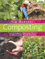Gardening Composting : The Ultimate Organic Guide to Recycling Your Garden - Tim Marshall