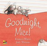 Goodnight, Mice! : Winner of the Prime Minister's Literary Awards 2012 for Children's Fiction - Frances Watts