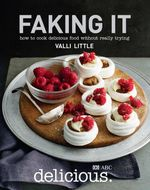 Faking It : How to Cook Delicious Food Without Really Trying - Valli Little