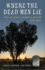 Where the Dead Men Lie : Tales of Graves, Pioneers and Old Bush Pubs - Bruce Simpson