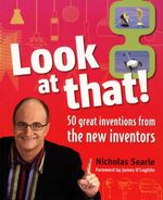 Look at That! : 50 Great Inventions from the New Inventors - Nicholas Searle