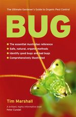 Bug : The Ultimate Gardener's Guide to Organic Pest Control - Tim Marshall