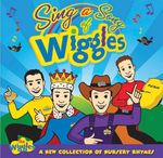 Sing a Song of Wiggles : The Wiggles : A New Collection of Nursery Rhymes - The Wiggles