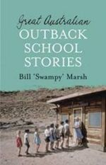 Great Australian Outback School Stories : Great Australian Stories - Bill Marsh