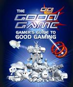 The Good Game Gamer's Guide To Good Gaming - Steven O'Donnell