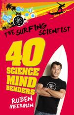 The Surfing Scientist : 40 Science Mind Benders - Ruben Meerman