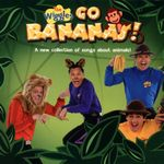 The Wiggles Go Bananas! : A New Collection of Songs about Animals - The Wiggles