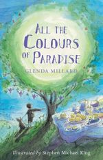 All the Colours of Paradise : Kingdom of Silk Series : Book 4 - Glenda Millard
