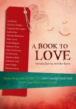 A Book To Love : Favourite Guests of ABC TV's First Tuesday Book Club Share Their Most Loved Books
