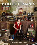 Collectomania : From Objects of Desire to Magnificent Obsession - Claudia Chan Shaw