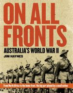 On All Fronts : Australia's Participation in World War II - Jim Haynes