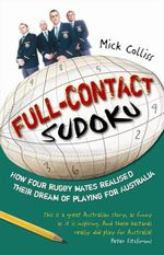 Full Contact Sudoku : How Four Rugby Mates Realised Their Dream of Playing for Australia - Mick Colliss