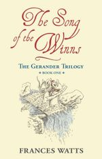 The Song of the Winns : The Gerander Trilogy Series : Book 1 - Frances Watts