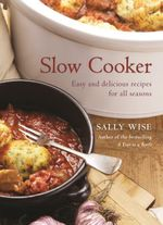 Slow Cooker :  Easy and Delicious Recipes for All Seasons - Sally Wise