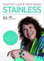 Stainless : Australia's Bestselling Domestic Guru Shows You How to Solve Stains Yourself - Shannon Lush