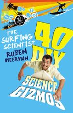 The Surfing Scientist : 40 DIY Science Gizmos - Ruben Meerman