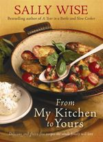 From My Kitchen to Yours :  Delicious and Gluten-Free Recipes the Whole Family Will Love - Sally Wise