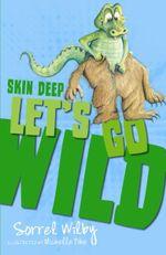 Skin Deep : Let's Go Wild - Sorrel Wilby