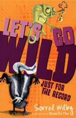 Just for the Record : Let's Go Wild New Series - Sorrel Wilby