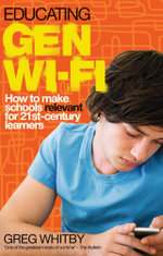 Educating Gen Wi-Fi : How We Can Make Schools Relevant for 21st CenturyLearners - Greg Whitby