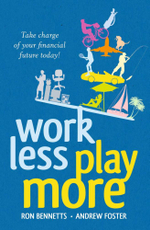 Work Less, Play More  : Planning for a Work/Life Balance and a Secure Financial Future - Ron Bennetts