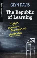 The Republic of Learning : Higher Education Transforms Australia - Glyn Davis