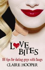 Love Bites : 101 Tips For Dating Guys With Fangs - Claire Hooper