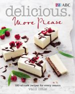 Delicious More Please : 120 All-New Recipes for Every Season - Valli Little