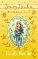 The Rainbow Wand : Fairy Realm Series : Book 10 - Emily Rodda