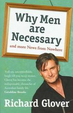 Why Men Are Necessary and More News From Nowhere - Richard Glover