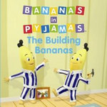 The Building Bananas : Bananas in Pyjamas Series - Southern Star