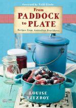 From Paddock to Plate : Recipes from Australian Providores - Louise FitzRoy