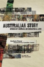 Australian Story : Stories of Courage, Determination and Love - Graham Bauer