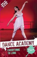 Tara - Everything to Lose : Dance Academy Series 2 - Meredith Costain