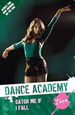 Tara - Catch Me When I Fall : Dance Academy Series 2 - Meredith Costain