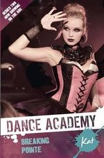 Kat - Breaking Pointe : Dance Academy Series 2 - Sebastian Scott