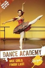 Abigail - Nice Girls Finish Last : Dance Academy Series 2 - Bruno Bouchet