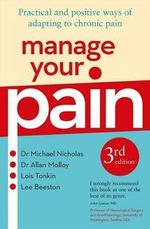 Manage Your Pain, 3rd Edition : Practical and Positive Ways of Adapting to Chronic Pain - Michael Nicholas