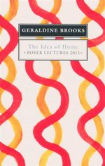 The Idea of Home : Boyer Lectures 2011 - Geraldine Brooks