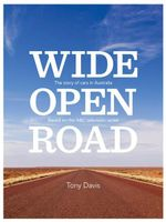 Wide Open Road : The Story of Cars in Australia - Tony Davis