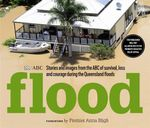 Flood : Stories and Images from the ABC of Survival, Loss and Courage during the Queensland floods - ABC Books