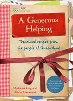 A Generous Helping : Treasured Recipes from the People of Queensland - Alison Alexander