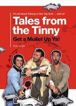 Tales From The Tinny : Get A Mullet Up Ya! - Rob Smith