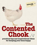 The Contented Chook : Practical Tips and Inspirational Ideas for Keeping Your Hens Happy - Gardening Australia