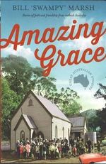Amazing Grace : Stories of faith and friendship from outback Australia - Bill 'Swampy' Marsh