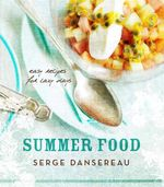 Summer Food : Easy Recipes for Lazy Days - Serge Dansereau