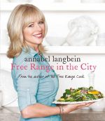 Free Range in the City - Annabel Langbein