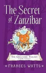 The Secret of Zanzibar : Gerander Trilogy Book 3 - Frances Watts