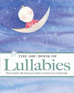 The ABC Book of Lullabies : Featuring Australia's Most-Loved Illustrators - Various