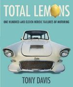 Total Lemons : One Hundred and Eleven Heroic Failures of Motoring - Tony Davis